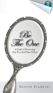 Be the One: A Guide to Discovering Your Soul Mate Within ebook by Bonnie Bruderer