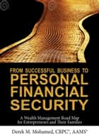 From Successful Business to Personal Financial Security ebook by Derek Mohamed