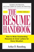 The Resume Handbook - How to Write Outstanding Resumes and Cover Letters for Every Situation ebook by Arthur D Rosenberg