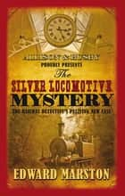 The Silver Locomotive Mystery - The bestselling Victorian mystery series ebook by Edward Marston