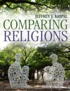 Comparing Religions ebook by Jeffrey J. Kripal, Andrea Jain, Erin Prophet,...