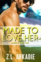 Made To Love Her: Maggie & Vince, #2 - LOVE in the USA, #7 ebook by Z.L. Arkadie