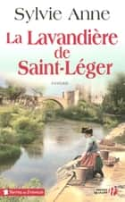 La lavandière de Saint-Léger ebook by Sylvie ANNE