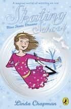 Skating School: Blue Skate Dreams ebook by Linda Chapman