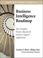 Business Intelligence Roadmap - The Complete Project Lifecycle for Decision-Support Applications ebook by Larissa T. Moss, Shaku Atre