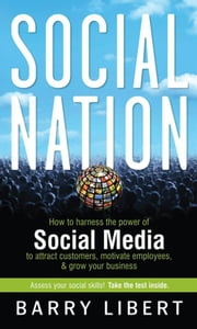 Social Nation - How to Harness the Power of Social Media to Attract Customers, Motivate Employees, and Grow Your Business ebook by Barry  Libert