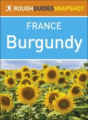The Rough Guide Snapshot France: Burgundy ebook by Rough Guides