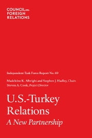 U.S.-Turkey Relations: A New Partnership ebook by Madeleine K. Albright, Stephen J. Hadley, and Steven A. Cook