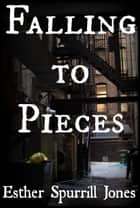 Falling to Pieces ebook by Esther Spurrill Jones