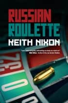 Russian Roulette ebook by Keith Nixon