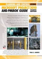 Planning and Control Using Microsoft Project 2010 and PMBOK Guide Fourth Edition ebook by Paul E Harris