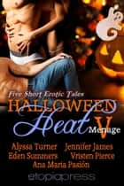 Halloween Heat V ebook by Alyssa Turner,  Jennifer James,  Eden Summers, Vristen Pierce, Ana Maria Pasión