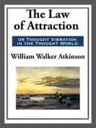 The Law of Attraction or Thought Vibration in the Thought World ebook by William Walker Atkinson
