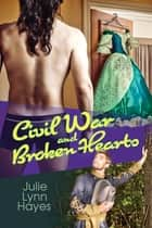 Civil War and Broken Hearts ebook by Julie Lynn Hayes