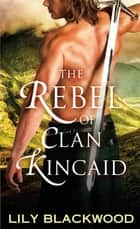 The Rebel of Clan Kincaid ebook by