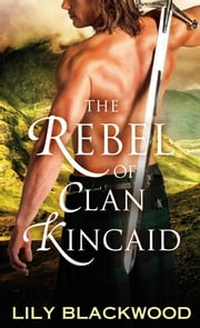The Rebel of Clan Kincaid eBook by Lily Blackwood