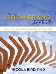 The Boomerang Effect - How You Can Take Charge of Your Life ebook by Nicola Bird
