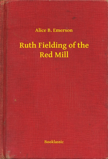Ruth Fielding of the Red Mill ebook by Alice B. Emerson