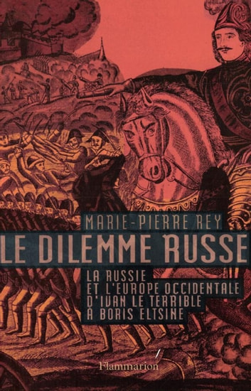 Le dilemme russe - La Russie et l'Europe occidentale d'Ivan le terrible à Boris Eltisine ebook by Marie-Pierre Rey
