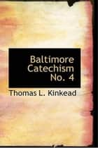 Baltimore Catechism No. 4 (Of 4) ebook by Thomas L. Kinkead