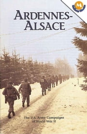 ARDENNES-ALSACE (The U.S. Army Campaigns of World War II) ebook by Roger Cirillo