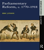 Parliamentary Reform in Britain, c. 1770-1918 ebook by Eric J. Evans