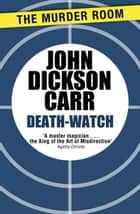Death-Watch ebook by John Dickson Carr