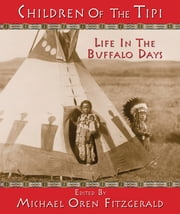 Children of the Tipi - Life in the Buffalo Days ebook by Michael Oren Fitzgerald
