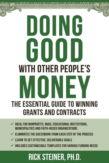 Doing Good With Other People's Money - The Essential Guide to Winning Grants and Contracts ebook by Richard Steiner, Ph.D.