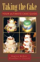 Taking the Cake - Your Ultimate Cake Guide ebook by
