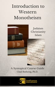 Introduction to Western Monotheism - A Syntopical Course Guide ebook by Chad Redwing, Ph.D.
