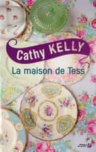 La maison de Tess ebook by Cathy KELLY, Nelly GANANCIA
