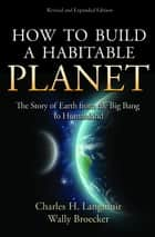 How to Build a Habitable Planet ebook by Charles H. Langmuir,Wally Broecker