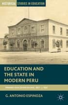 Education and the State in Modern Peru ebook by G. Espinoza