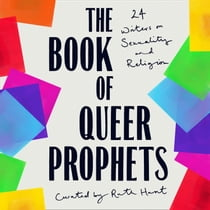 The Book of Queer Prophets: 24 Writers on Sexuality and Religion Áudiolivro by Ruth Hunt, Ruth Hunt, Raj Ghatak, Kristin Atherton, Pádraig Ó Tuama, Phyll Opoku-Gyimah, Jarel Robinson-Brown, Michael Segalov, Jay Hulme, Amrou Al-Kadhi, Garry Rutter