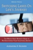 Switching Lanes on Life's Journey (Abridged Version) ebook by Alexandra B Kelemen