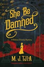 She Be Damned: A Heloise Chancey Victorian Mystery ebook by M.J. Tjia