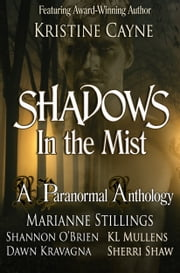 Shadows in the Mist: A Paranormal Romance Anthology ebook by Kristine Cayne,Marianne Stillings,Sherri Shaw