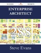 Enterprise Architect 288 Success Secrets - 288 Most Asked Questions On Enterprise Architect - What You Need To Know ebook by Steve Evans