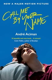 Call Me By Your Name ebook by Andre Aciman