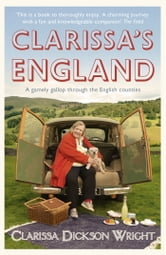 Clarissa's England - A Gamely Gallop Through the English Counties ebook by Clarissa Dickson Wright