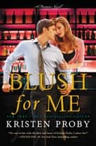 Blush for Me - A Fusion Novel ebook by Kristen Proby
