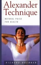 Alexander Technique: Natural Poise for Health ebook by Richard Brennan
