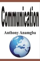 Communication ebook by Anthony Anamgba