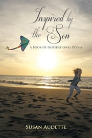 Inspired by The Son - A Book of Inspirational Poems ebook by Susan Audette