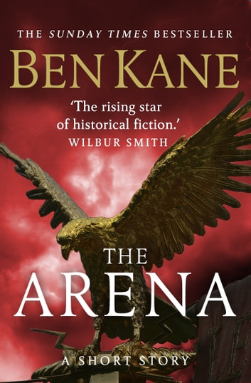The Arena (A gripping short story in the bestselling Eagles of Rome series) ebook by Ben Kane