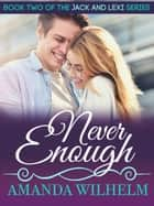 Never Enough - Book 2 of a First Love, New Adult Romance Trilogy ebook by Amanda Wilhelm