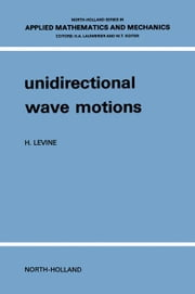 Unidirectional wave motions ebook by Levine, H.