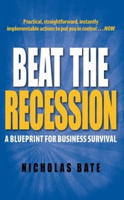 Beat the Recession - A Blueprint for Business Survival ebook by Nicholas Bate