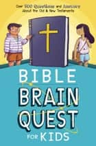 Bible Brain Quest® for Kids - Over 500 Questions and Answers About the Old & New Testaments ebook by Workman Publishing Co., Inc.